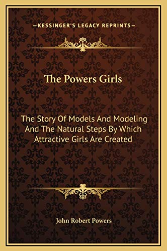 9781169304178: The Powers Girls: The Story Of Models And Modeling And The Natural Steps By Which Attractive Girls Are Created