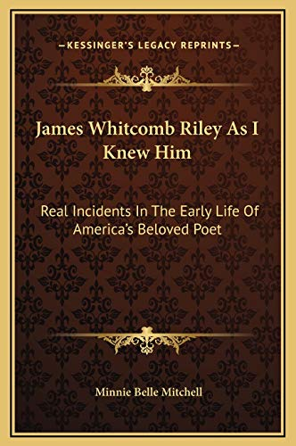 9781169305519: James Whitcomb Riley As I Knew Him: Real Incidents In The Early Life Of America's Beloved Poet