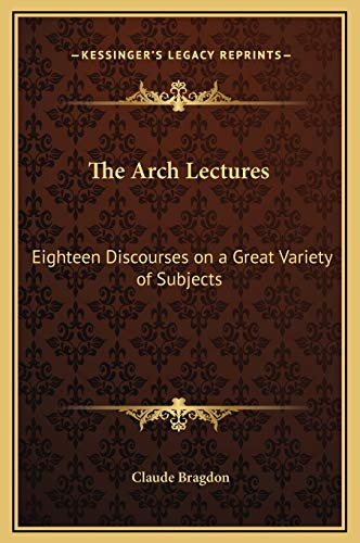 9781169305991: The Arch Lectures: Eighteen Discourses on a Great Variety of Subjects