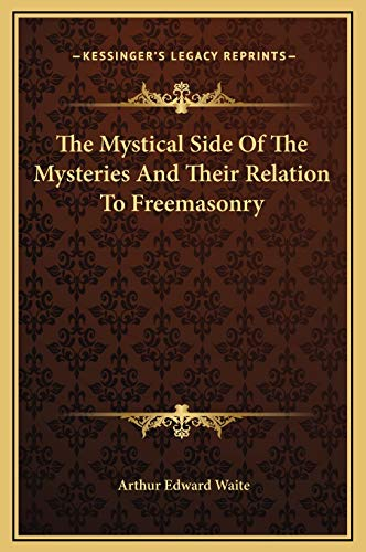 9781169306110: The Mystical Side Of The Mysteries And Their Relation To Freemasonry