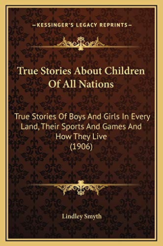 9781169306905: True Stories About Children Of All Nations: True Stories Of Boys And Girls In Every Land, Their Sports And Games And How They Live (1906)