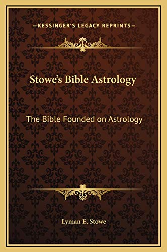 9781169307124: Stowe's Bible Astrology: The Bible Founded on Astrology