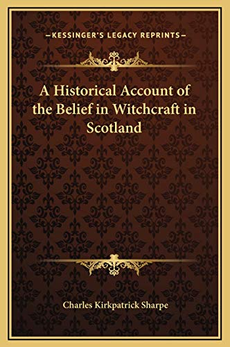 9781169307162: A Historical Account of the Belief in Witchcraft in Scotland