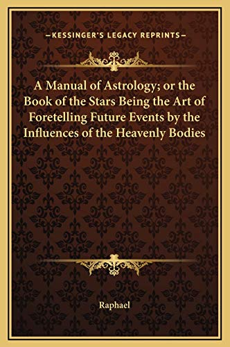 9781169307698: A Manual of Astrology; or the Book of the Stars Being the Art of Foretelling Future Events by the Influences of the Heavenly Bodies