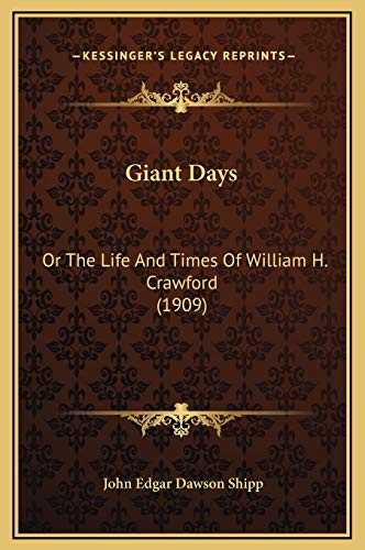 9781169307964: Giant Days: Or The Life And Times Of William H. Crawford (1909)