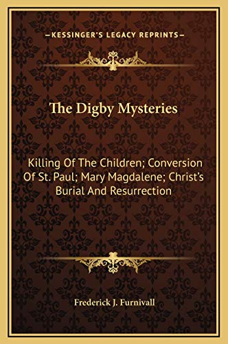 9781169308930: The Digby Mysteries: Killing Of The Children; Conversion Of St. Paul; Mary Magdalene; Christ's Burial And Resurrection