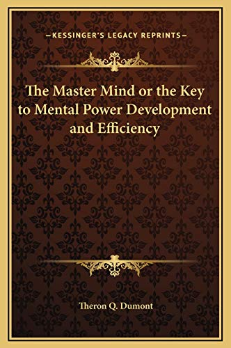 9781169309753: The Master Mind or the Key to Mental Power Development and Efficiency