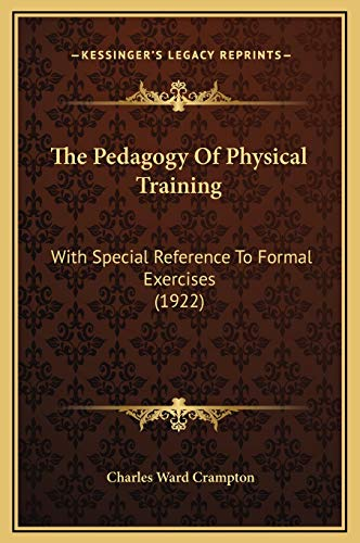 9781169309937: The Pedagogy Of Physical Training: With Special Reference To Formal Exercises (1922)
