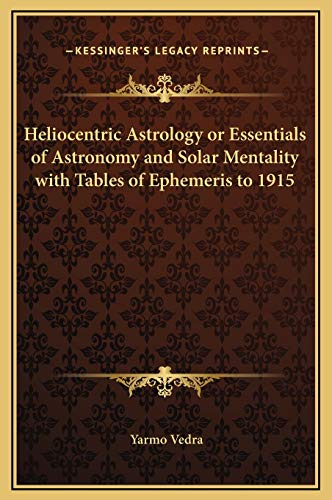 9781169312739: Heliocentric Astrology or Essentials of Astronomy and Solar Mentality with Tables of Ephemeris to 1915