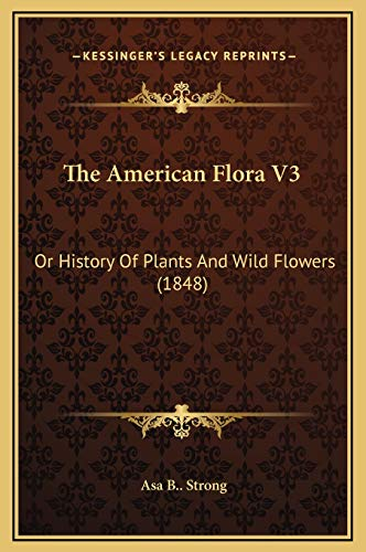 9781169313132: The American Flora V3: Or History Of Plants And Wild Flowers (1848)