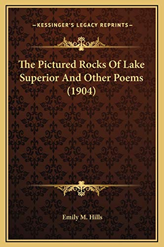 9781169313378: The Pictured Rocks Of Lake Superior And Other Poems (1904)