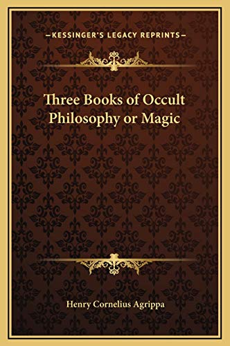 Three Books of Occult Philosophy or Magic: Agrippa, Henry Cornelius
