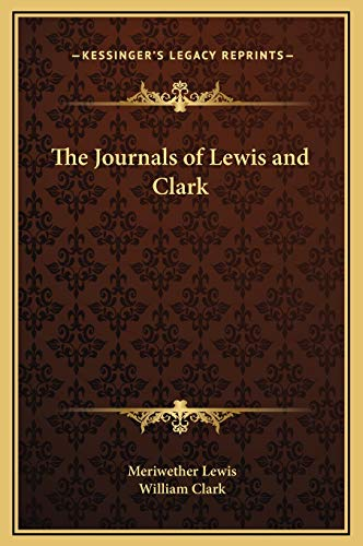 The Journals of Lewis and Clark (Kessinger Legacy Reprints): Lewis, Meriwether; Clark, William
