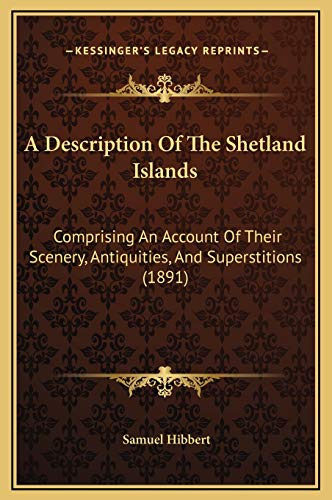 9781169317727: A Description Of The Shetland Islands: Comprising An Account Of Their Scenery, Antiquities, And Superstitions (1891)