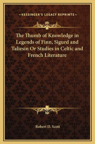 9781169317987: The Thumb of Knowledge in Legends of Finn, Sigurd and Taliesin Or Studies in Celtic and French Literature