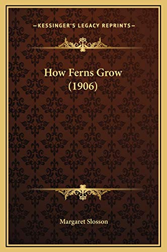 9781169318632: How Ferns Grow (1906)