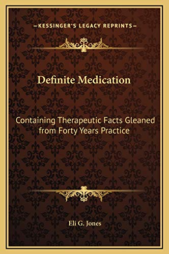 9781169318779: Definite Medication: Containing Therapeutic Facts Gleaned from Forty Years Practice