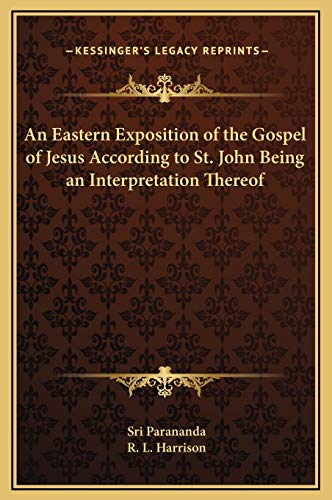 9781169321076: An Eastern Exposition of the Gospel of Jesus According to St. John Being an Interpretation Thereof