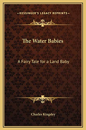 9781169323407: The Water Babies: A Fairy Tale for a Land Baby (Kessinger Legacy Reprints)