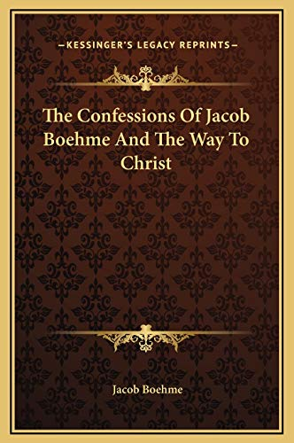 9781169324060: The Confessions Of Jacob Boehme And The Way To Christ