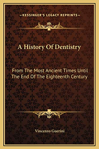 9781169326620: A History Of Dentistry: From The Most Ancient Times Until The End Of The Eighteenth Century