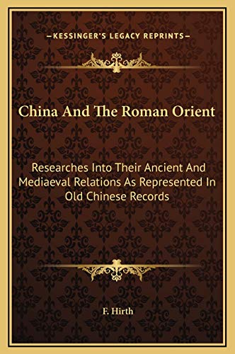 9781169326637: China And The Roman Orient: Researches Into Their Ancient And Mediaeval Relations As Represented In Old Chinese Records
