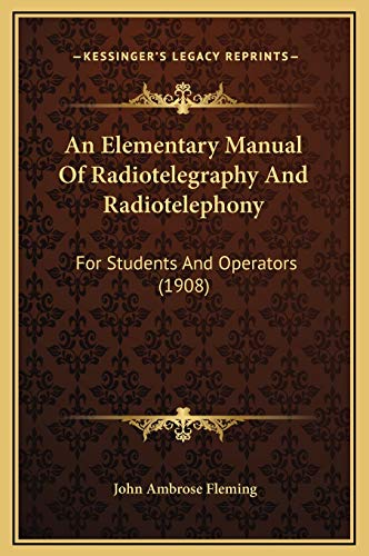 9781169327146: An Elementary Manual Of Radiotelegraphy And Radiotelephony: For Students And Operators (1908)