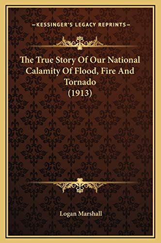9781169328006: The True Story Of Our National Calamity Of Flood, Fire And Tornado (1913)