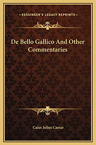 9781169328204: De Bello Gallico And Other Commentaries