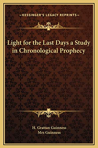 Light for the Last Days a Study in Chronological Prophecy: Guinness, H. Grattan; Guinness, Mrs