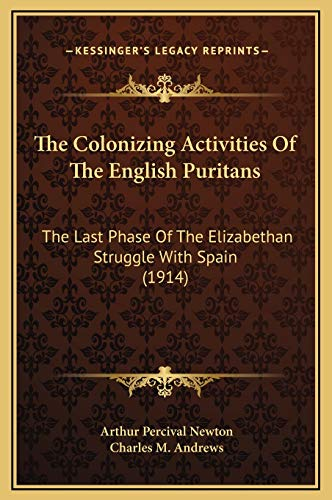 9781169329812: The Colonizing Activities Of The English Puritans: The Last Phase Of The Elizabethan Struggle With Spain (1914)