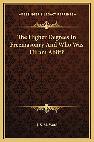9781169331297: The Higher Degrees In Freemasonry And Who Was Hiram Abiff?