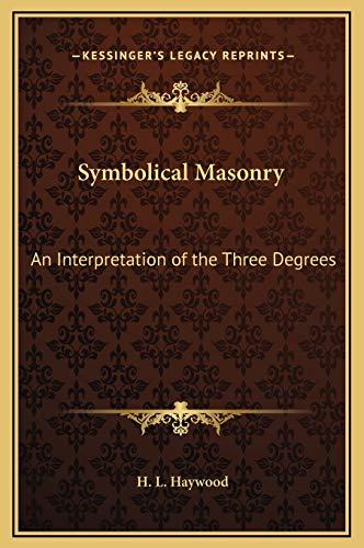 9781169331556: Symbolical Masonry: An Interpretation of the Three Degrees