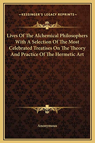9781169334243: Lives Of The Alchemical Philosophers With A Selection Of The Most Celebrated Treatises On The Theory And Practice Of The Hermetic Art