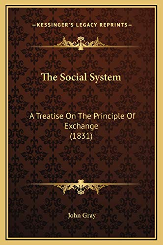 9781169334342: The Social System: A Treatise On The Principle Of Exchange (1831)