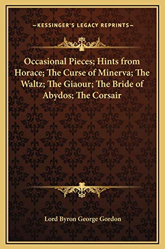 9781169334564: Occasional Pieces; Hints from Horace; The Curse of Minerva; The Waltz; The Giaour; The Bride of Abydos; The Corsair