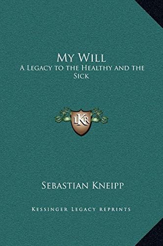 9781169335684: My Will: A Legacy to the Healthy and the Sick