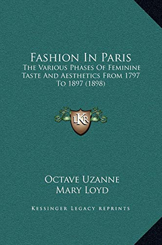 9781169335974: Fashion In Paris: The Various Phases Of Feminine Taste And Aesthetics From 1797 To 1897 (1898)