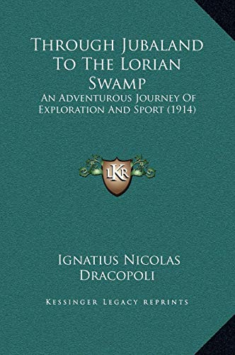 9781169336247: Through Jubaland To The Lorian Swamp: An Adventurous Journey Of Exploration And Sport (1914)