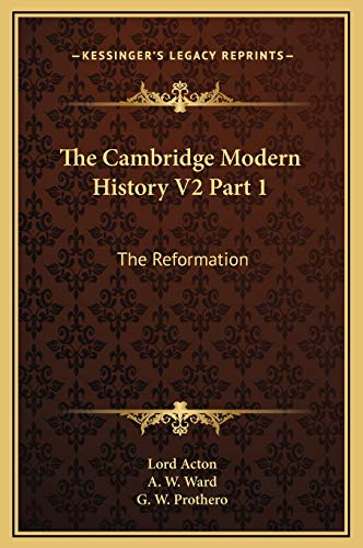 9781169336896: The Cambridge Modern History V2 Part 1: The Reformation