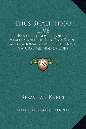 9781169337169: Thus Shalt Thou Live: Hints and Advice for the Healthy and the Sick on a Simple and Rational Mode of Life and a Natural Method of Cure