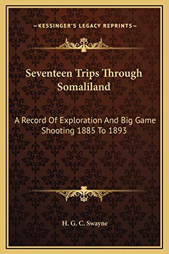 9781169337268: Seventeen Trips Through Somaliland: A Record Of Exploration And Big Game Shooting 1885 To 1893