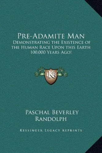 9781169337817: Pre-Adamite Man: Demonstrating the Existence of the Human Race Upon this Earth 100,000 Years Ago!