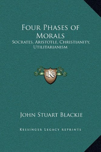 9781169340527: Four Phases of Morals: Socrates, Aristotle, Christianity, Utilitarianism