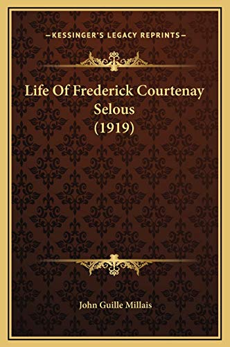 9781169342231: Life Of Frederick Courtenay Selous (1919)