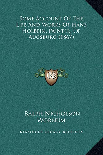 9781169344822: Some Account Of The Life And Works Of Hans Holbein, Painter, Of Augsburg (1867)
