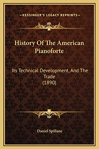 9781169345508: History Of The American Pianoforte: Its Technical Development, And The Trade (1890)