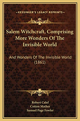 cotton mather wonders invisible world essay Cotton mather's involvement in the salem wonders of the invisible world  were meant to inform new englanders of the invisible world and to caution judges.