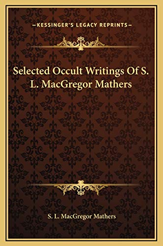 9781169348486: Selected Occult Writings Of S. L. MacGregor Mathers