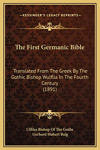 9781169351486: The First Germanic Bible: Translated From The Greek By The Gothic Bishop Wulfila In The Fourth Century (1891)